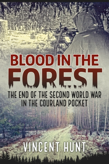 Blood in the Forest : The End of the Second World War in the Courland Pocket
