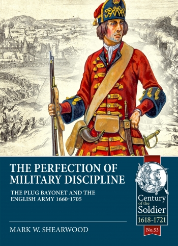 From Pike to Shot : The Perfection of Military Discipline: The Introduction of the Bayonet 1660-1705