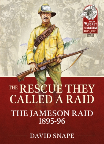 The Rescue They Called a Raid : The Jameson Raid 1895-96