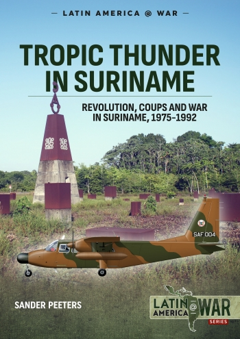 Tropic Thunder in Suriname : Revolution Coups and War in Suriname 1975-1992