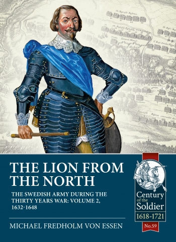 The Lion from The North The Swedish Army during the Thirty Years War Volume 2 : 1632-48