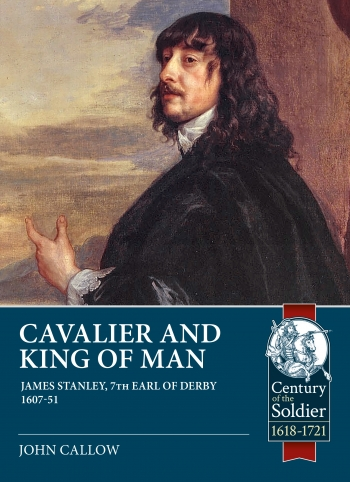 Cavalier and King of Man : James Stanley, 7th Earl of Derby 1607-51