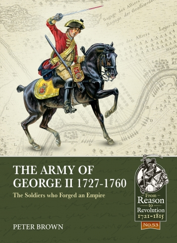 The Army of George II  1727-1760 : The Soldiers who Forged an Empire