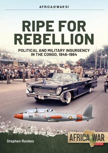 Ripe For Rebellion : Political and Military Insurgency in the Congo, 1946-1964