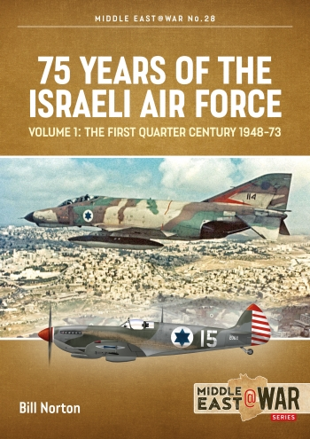 75 Years of the Israeli Air Force Volume 1 : The First Quarter Century, 1948-73