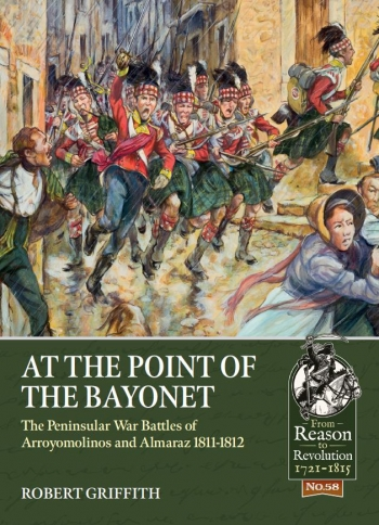 At the Point of the Bayonet : The Peninsular War Battles of Arroyomolinos and Almaraz 1811-1812