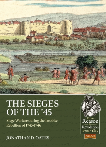 The Sieges of the '45 : Siege Warfare during the Jacobite Rebellion of 1745-1746