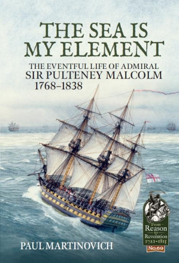 The Sea is My Element : The eventful life of Admiral Sir Pulteney Malcolm 1768-1838