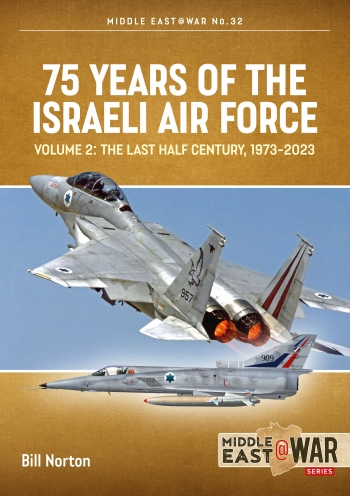 75 Years of the Israeli Air Force Volume 2 : The Last Half Century, 1973-2023